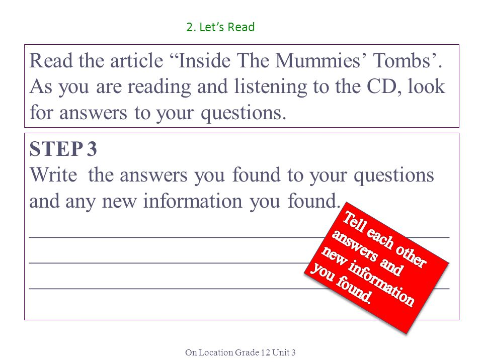 On Location Grade 12 Unit 3 Read the article Inside The Mummies Tombs. As you are reading and listening to the CD, look for answers to your questions.