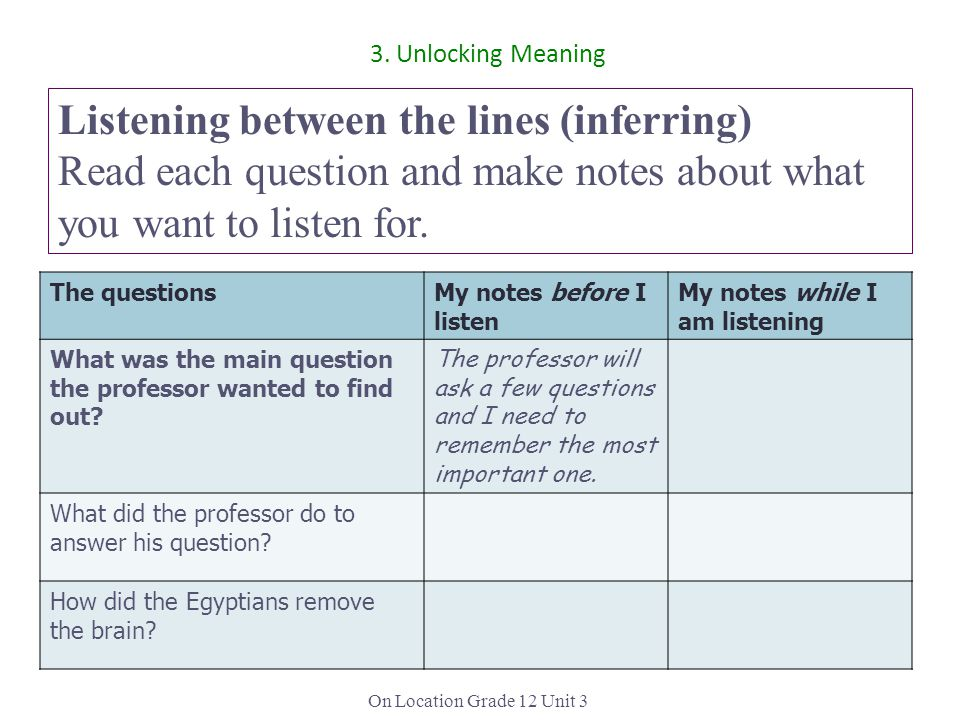 On Location Grade 12 Unit 3 Listening between the lines (inferring) Read each question and make notes about what you want to listen for. 3. Unlocking