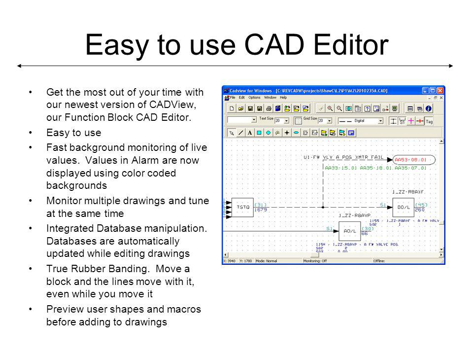 Easy to use CAD Editor Get the most out of your time with our newest version of CADView, our Function Block CAD Editor.