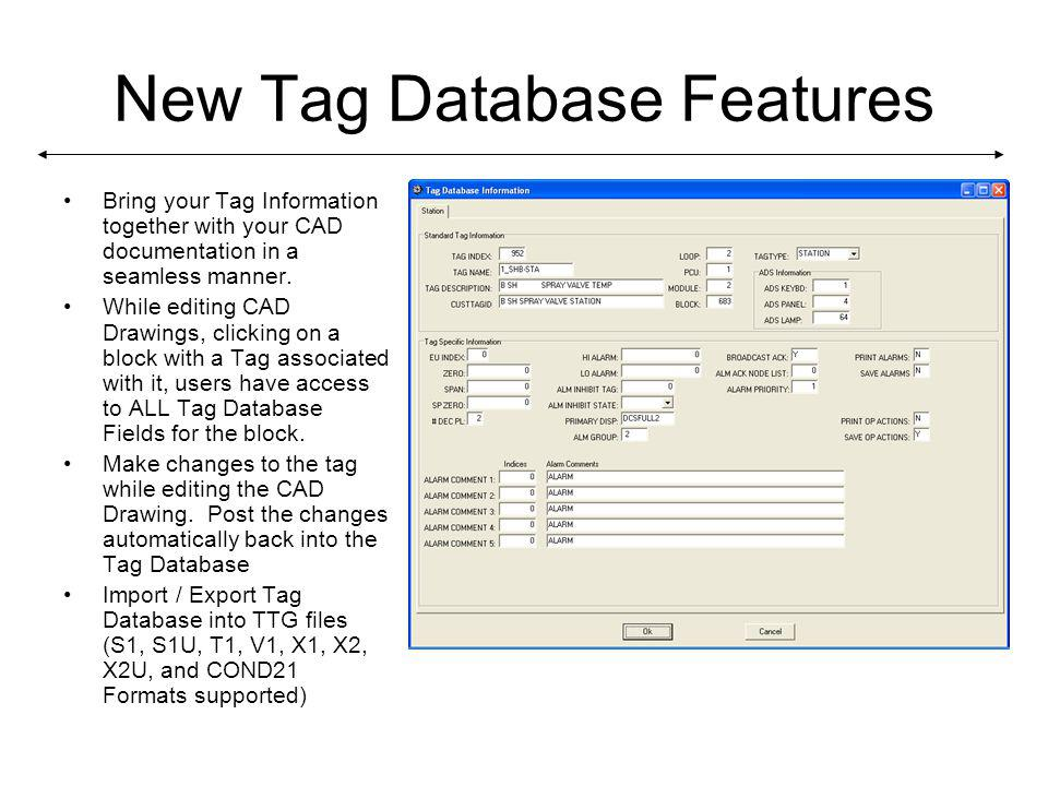 New Tag Database Features Bring your Tag Information together with your CAD documentation in a seamless manner.