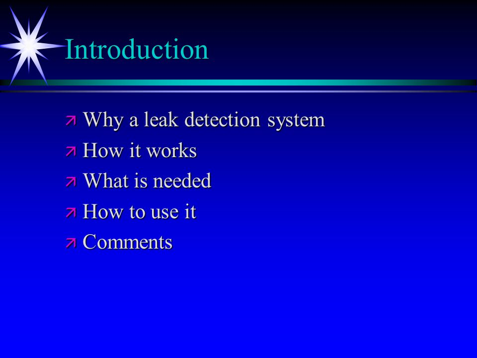 Introduction ä Why a leak detection system ä How it works ä What is needed ä How to use it ä Comments