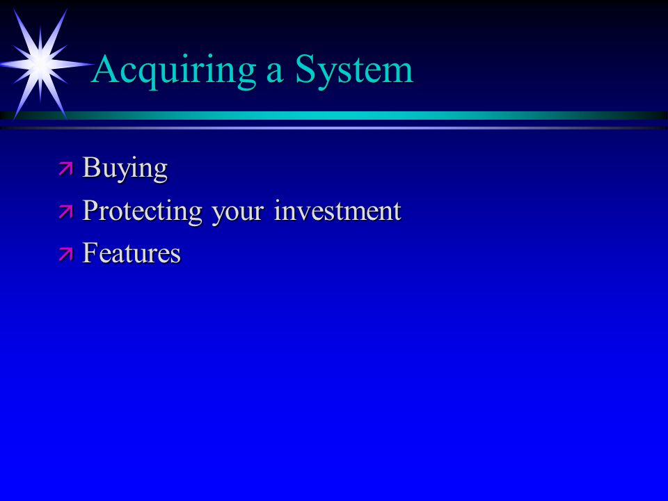 Acquiring a System ä Buying ä Protecting your investment ä Features