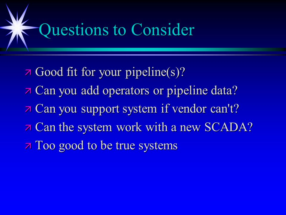 Questions to Consider ä Good fit for your pipeline(s).