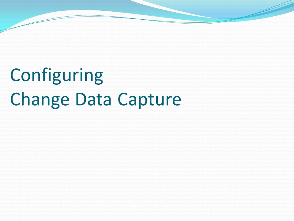 Configuring Change Data Capture
