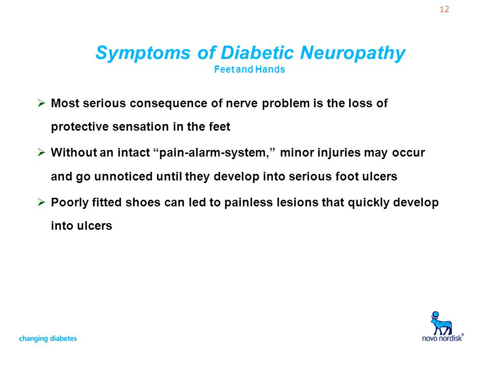 12 Most serious consequence of nerve problem is the loss of protective sensation in the feet Without an intact pain-alarm-system, minor injuries may o