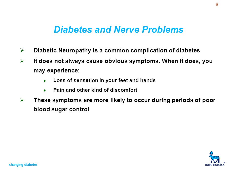 8 Diabetes and Nerve Problems Diabetic Neuropathy is a common complication of diabetes It does not always cause obvious symptoms. When it does, you ma