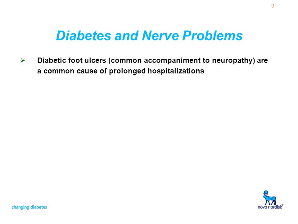 9 Diabetes and Nerve Problems Diabetic foot ulcers (common accompaniment to neuropathy) are a common cause of prolonged hospitalizations
