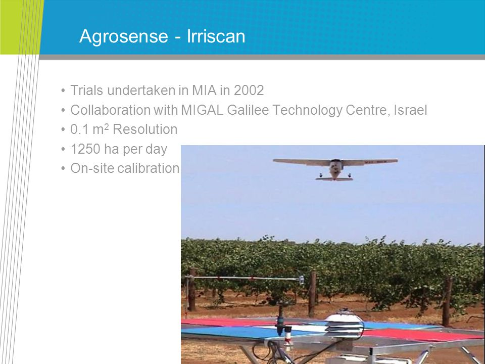 Agrosense - Irriscan Trials undertaken in MIA in 2002 Collaboration with MIGAL Galilee Technology Centre, Israel 0.1 m 2 Resolution 1250 ha per day On-site calibration