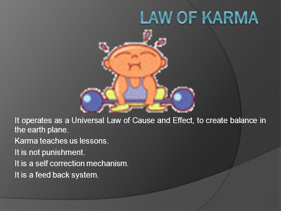 It operates as a Universal Law of Cause and Effect, to create balance in the earth plane.