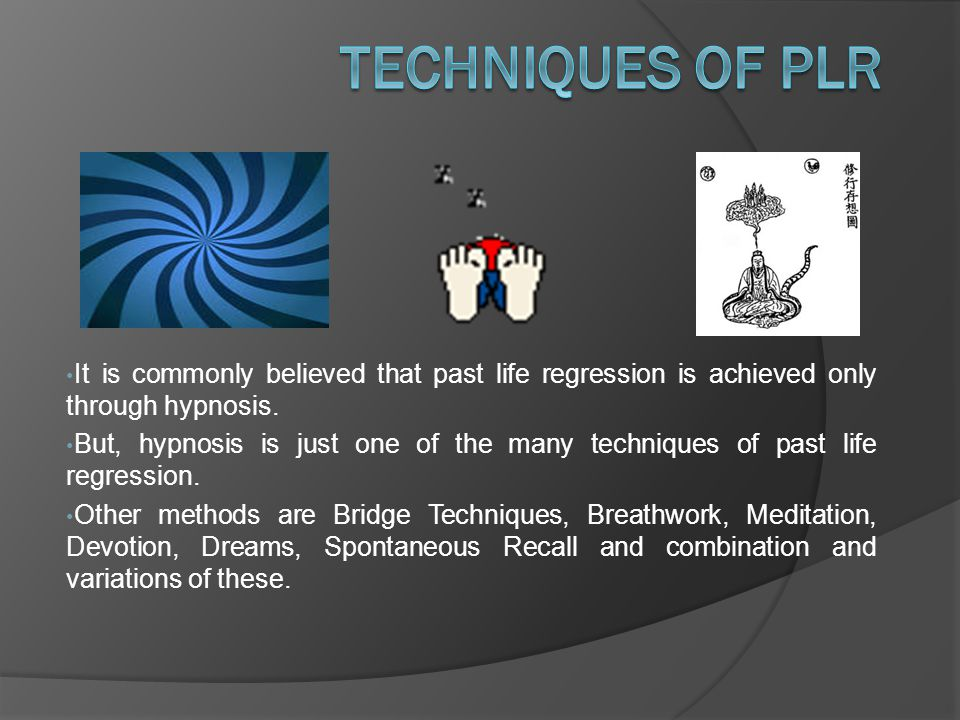 It is commonly believed that past life regression is achieved only through hypnosis.