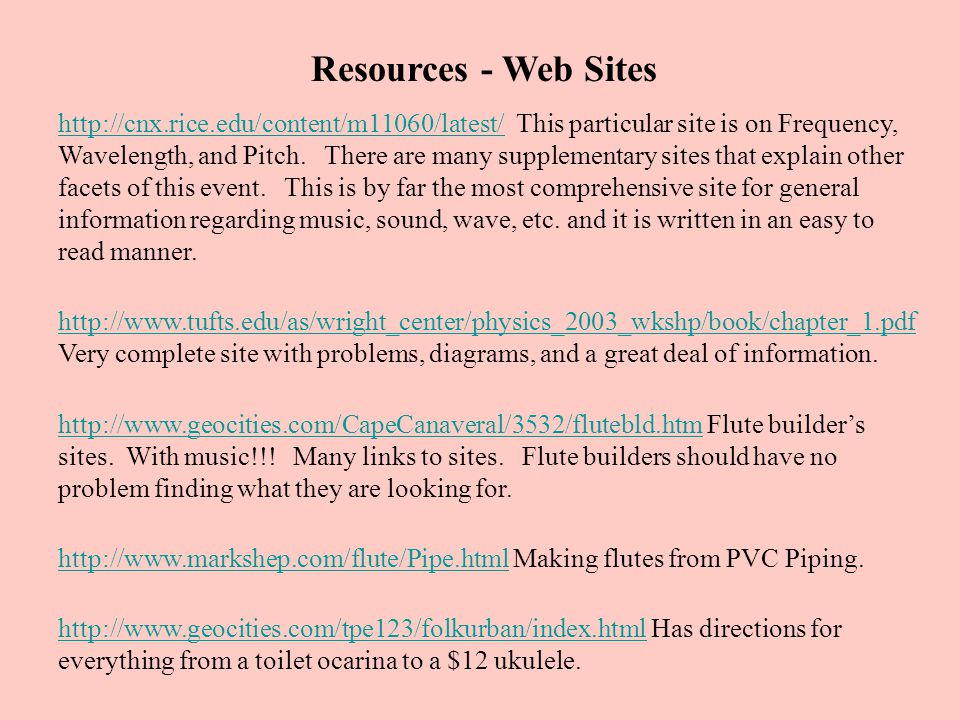 Resources - Web Sites http://cnx.rice.edu/content/m11060/latest/http://cnx.rice.edu/content/m11060/latest/ This particular site is on Frequency, Wavelength, and Pitch.