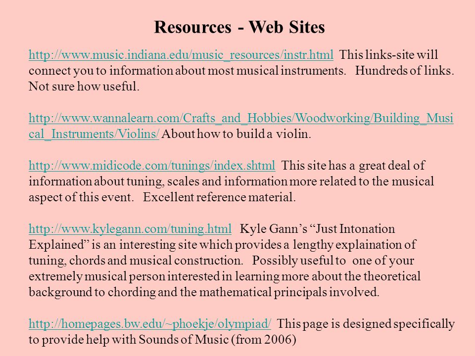 Resources - Web Sites http://www.music.indiana.edu/music_resources/instr.htmlhttp://www.music.indiana.edu/music_resources/instr.html This links-site w
