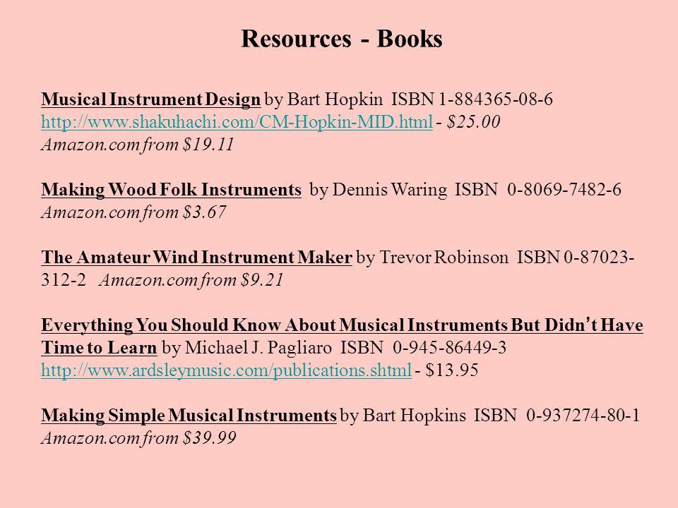 Resources - Books Musical Instrument Design by Bart Hopkin ISBN 1-884365-08-6 http://www.shakuhachi.com/CM-Hopkin-MID.htmlhttp://www.shakuhachi.com/CM