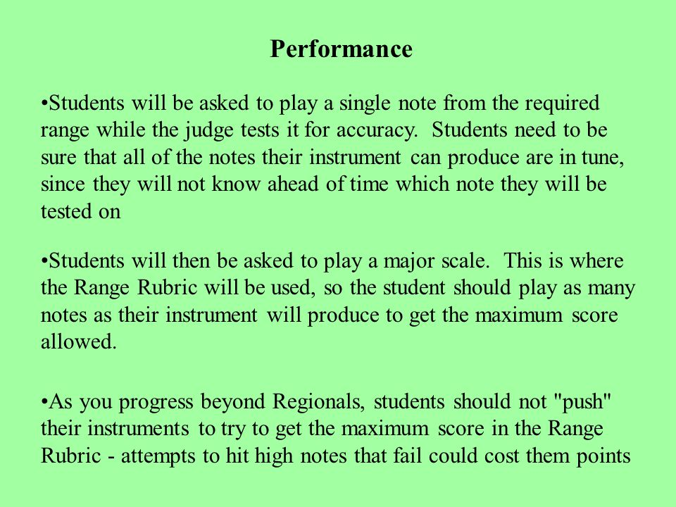 Performance Students will be asked to play a single note from the required range while the judge tests it for accuracy.