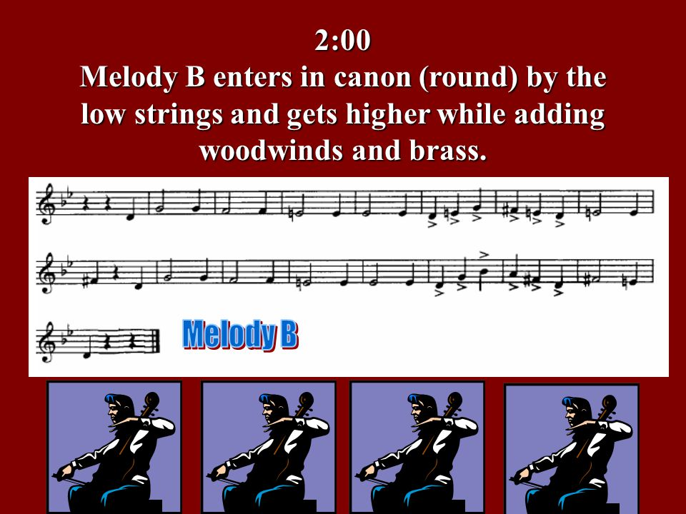 2:00 Melody B enters in canon (round) by the low strings and gets higher while adding woodwinds and brass.