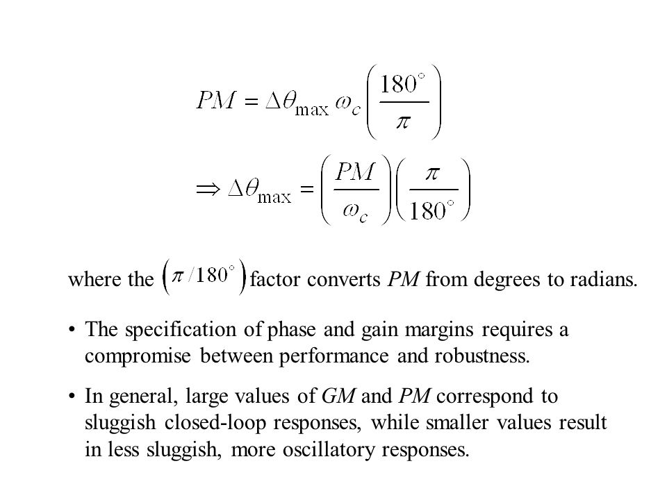 where the factor converts PM from degrees to radians. The specification of phase and gain margins requires a compromise between performance and robust