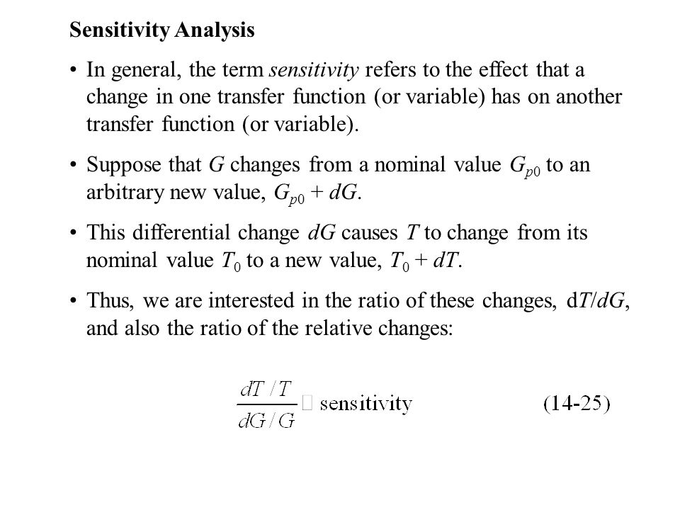 Sensitivity Analysis In general, the term sensitivity refers to the effect that a change in one transfer function (or variable) has on another transfe
