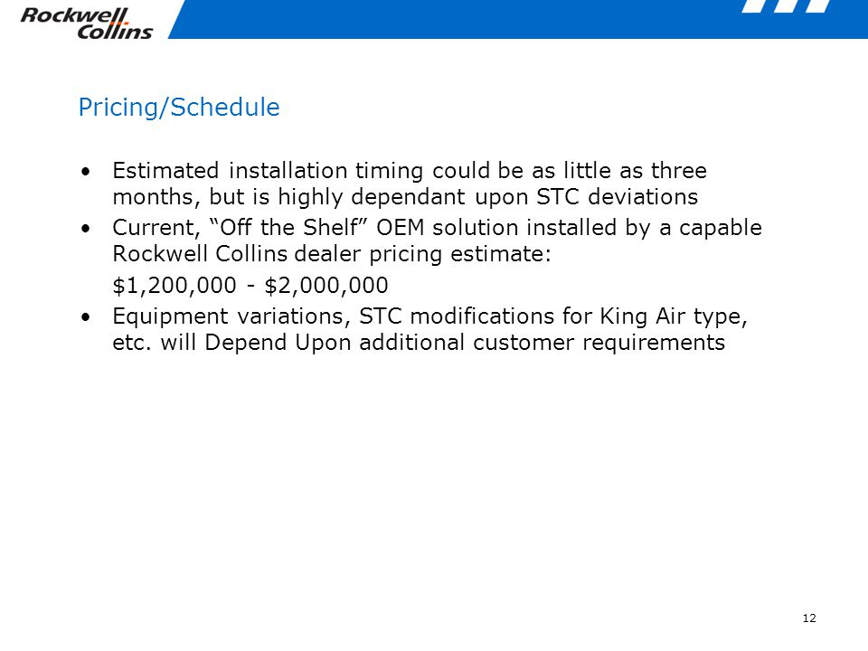 12 Pricing/Schedule Estimated installation timing could be as little as three months, but is highly dependant upon STC deviations Current, Off the She