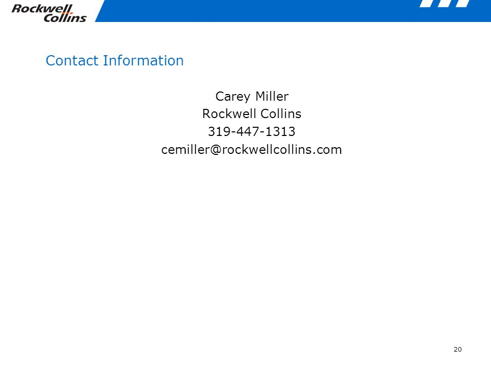 20 Contact Information Carey Miller Rockwell Collins 319-447-1313 cemiller@rockwellcollins.com