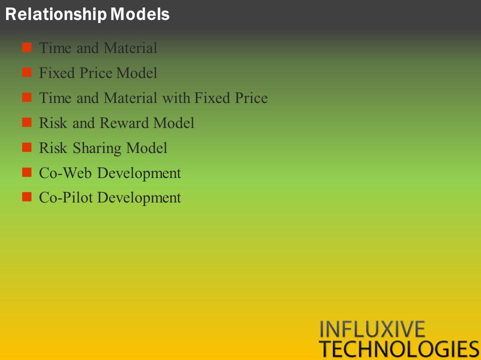 Relationship Models Time and Material Fixed Price Model Time and Material with Fixed Price Risk and Reward Model Risk Sharing Model Co-Web Development Co-Pilot Development