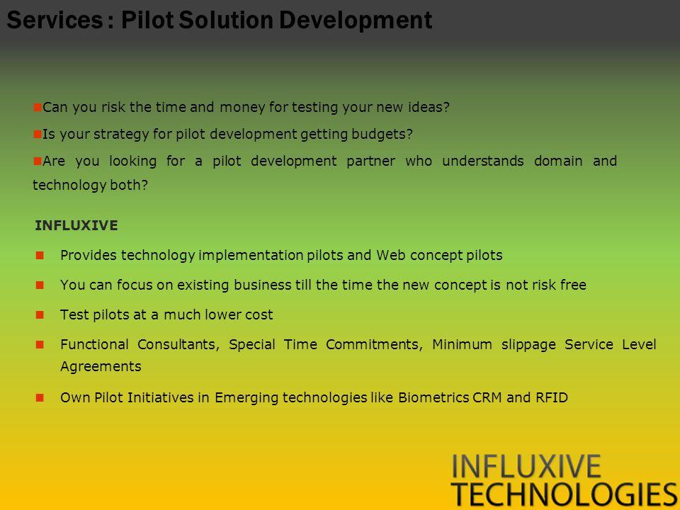 Services : Pilot Solution Development INFLUXIVE Provides technology implementation pilots and Web concept pilots You can focus on existing business ti