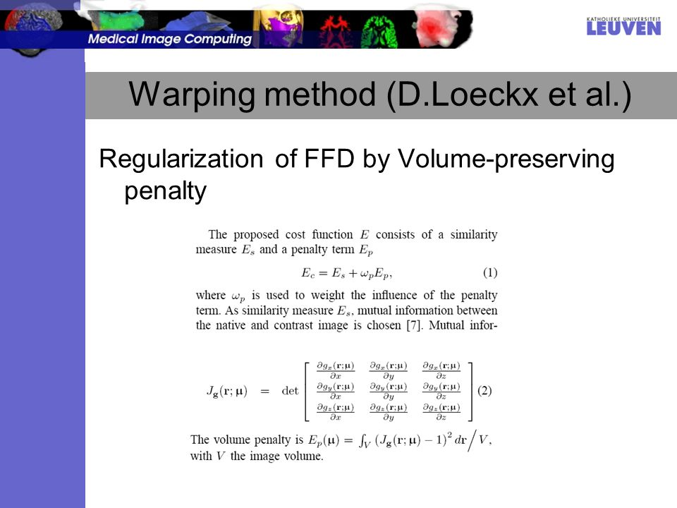 Warping method (D.Loeckx et al.) Regularization of FFD by Volume-preserving penalty