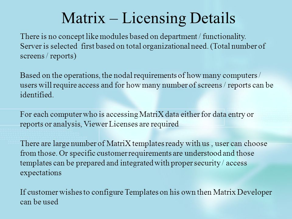 Matrix – Licensing Details There is no concept like modules based on department / functionality.