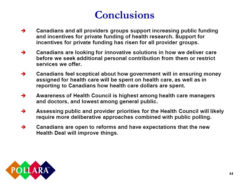44 Conclusions Canadians and all providers groups support increasing public funding and incentives for private funding of health research.
