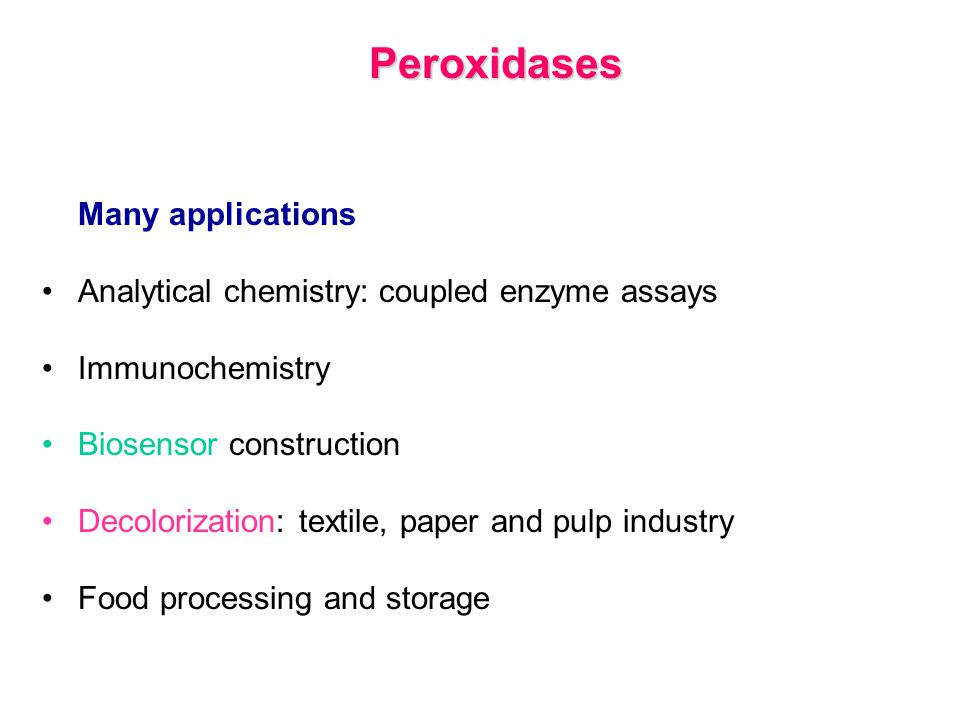 Many applications Analytical chemistry: coupled enzyme assays Immunochemistry Biosensor construction Decolorization: textile, paper and pulp industry Food processing and storage Peroxidases
