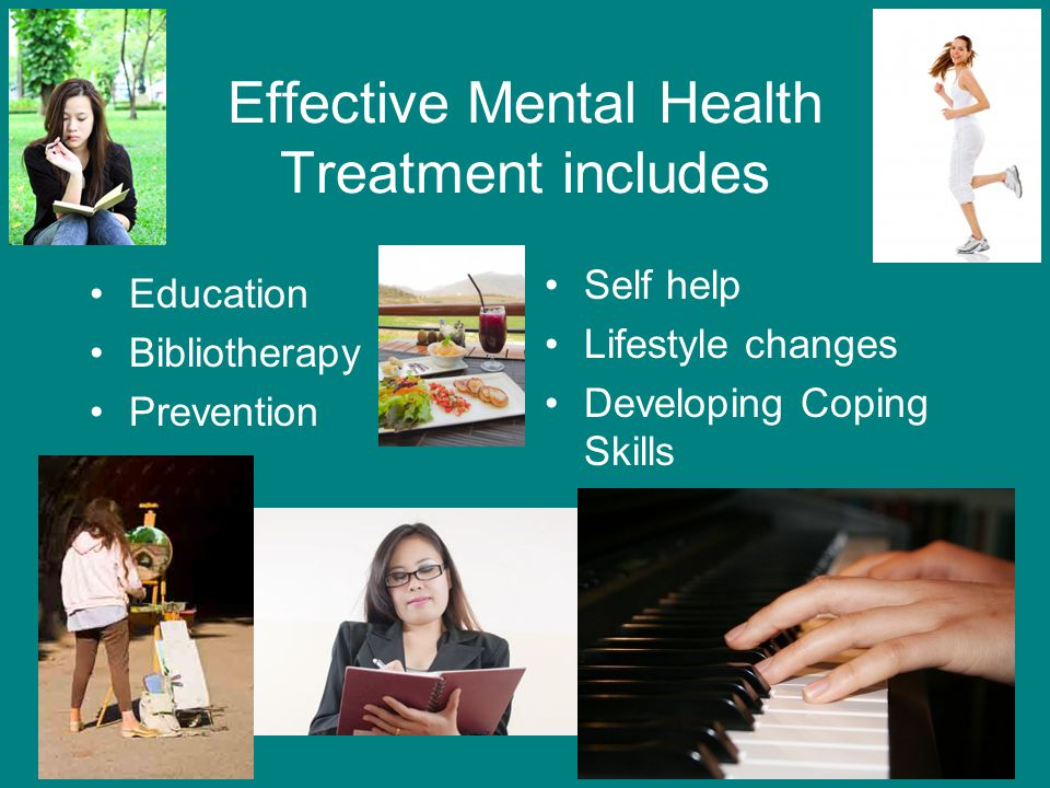 Effective Mental Health Treatment includes Education Bibliotherapy Prevention Self help Lifestyle changes Developing Coping Skills
