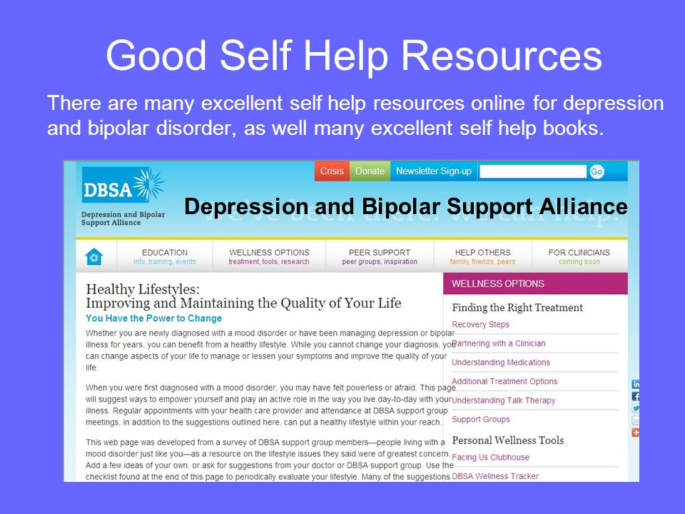 Good Self Help Resources There are many excellent self help resources online for depression and bipolar disorder, as well many excellent self help boo