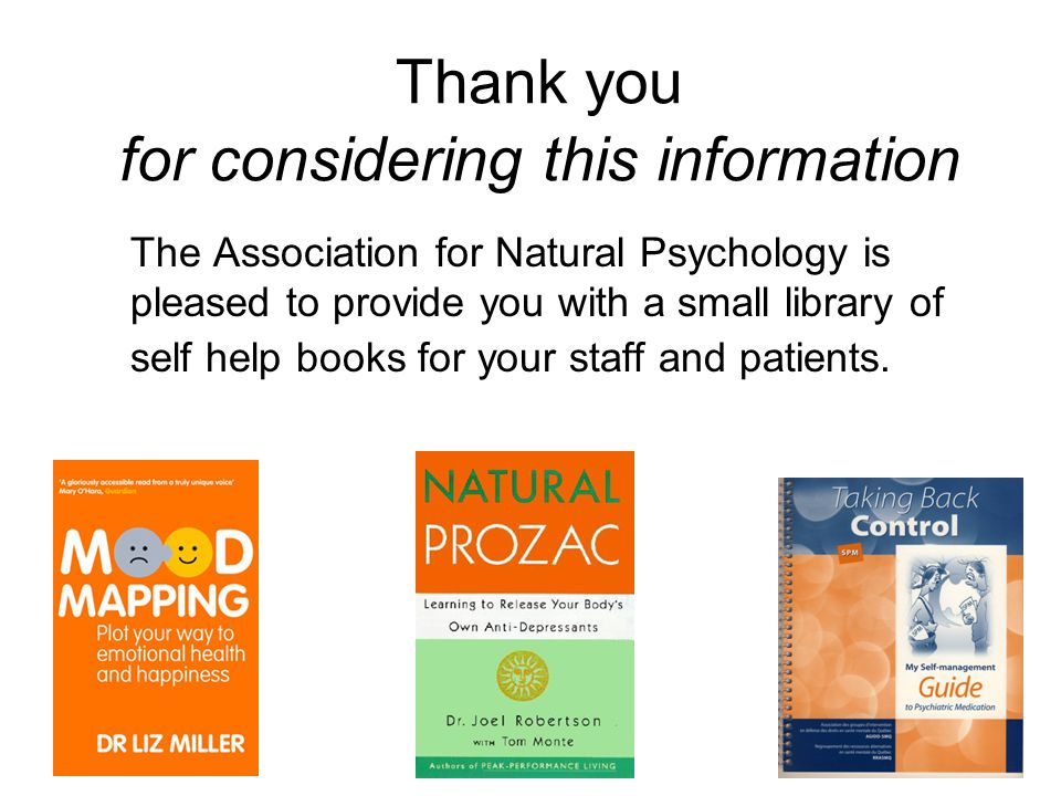 Thank you for considering this information The Association for Natural Psychology is pleased to provide you with a small library of self help books fo