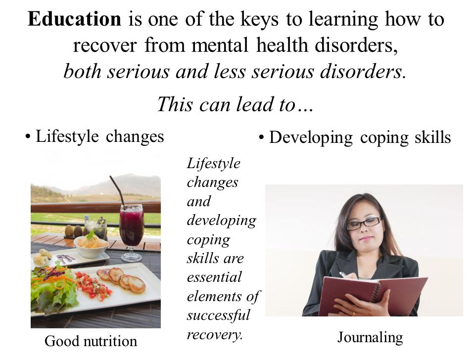 Education is one of the keys to learning how to recover from mental health disorders, both serious and less serious disorders. This can lead to… Lifes