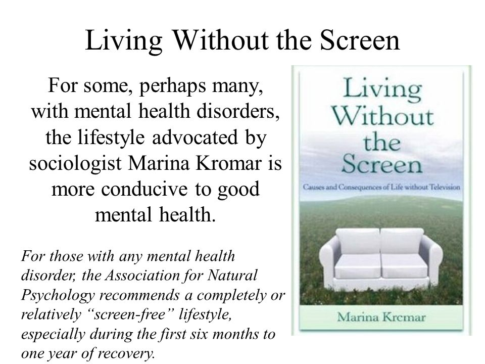Living Without the Screen For some, perhaps many, with mental health disorders, the lifestyle advocated by sociologist Marina Kromar is more conducive
