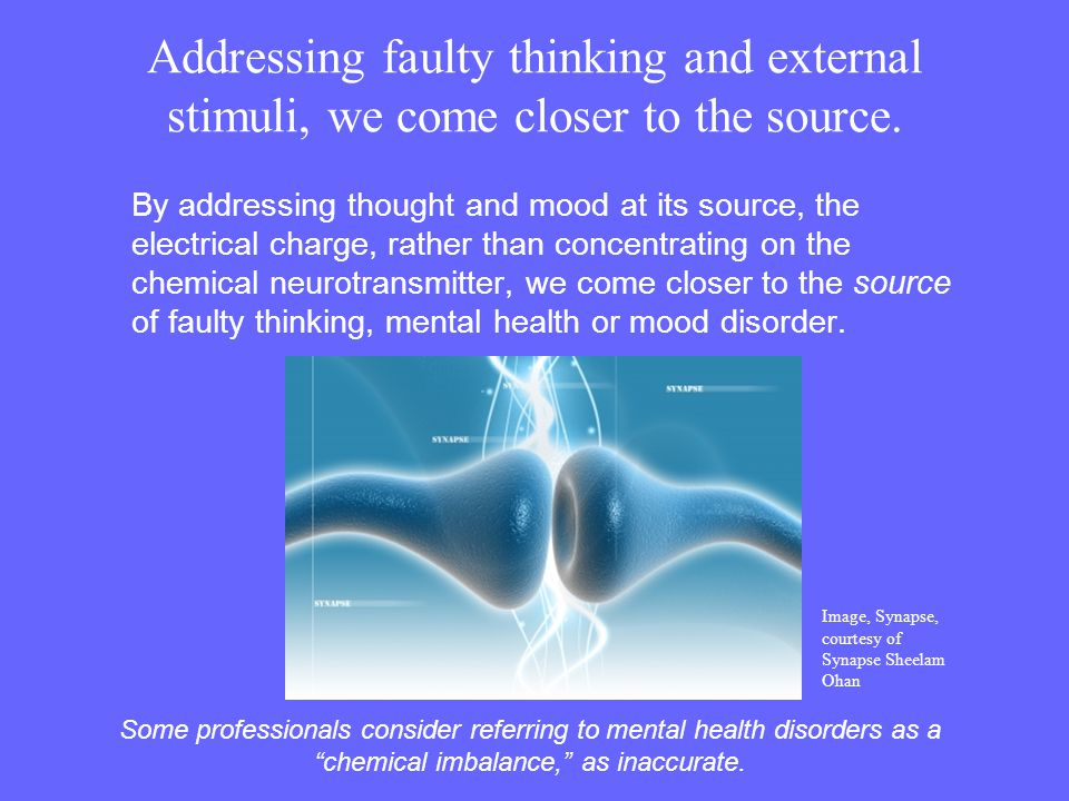 Addressing faulty thinking and external stimuli, we come closer to the source. By addressing thought and mood at its source, the electrical charge, ra
