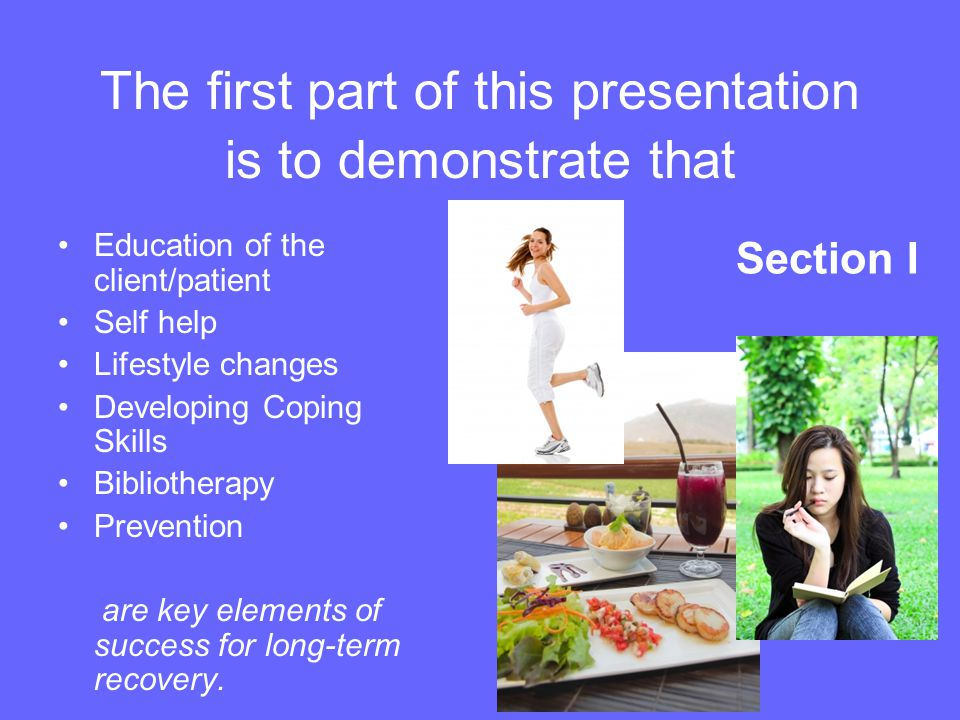 The first part of this presentation is to demonstrate that Education of the client/patient Self help Lifestyle changes Developing Coping Skills Biblio