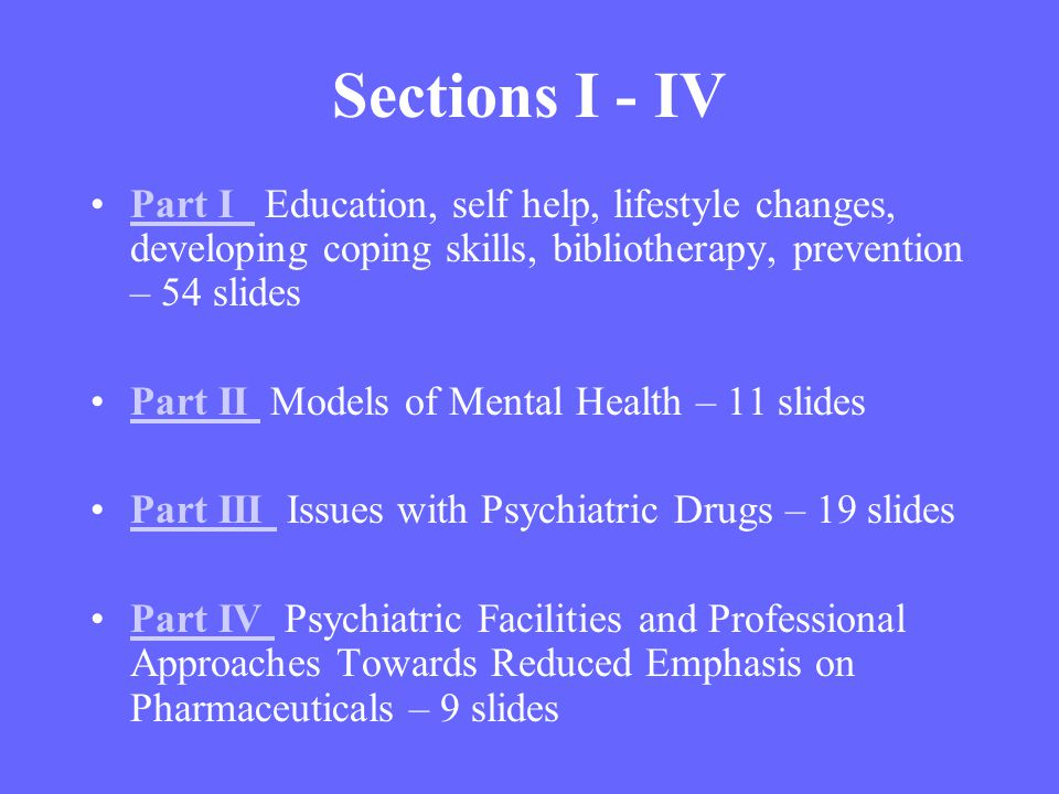 Lifestyle adjustments can positively affect mental health and that these need to be taught to the client/patient -synopsis Section I Education of the client/patient Self help Lifestyle changes Developing Coping Skills Bibliotherapy Prevention