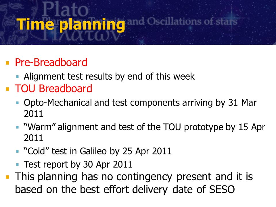 Time planning Pre-Breadboard Alignment test results by end of this week TOU Breadboard Opto-Mechanical and test components arriving by 31 Mar 2011 War