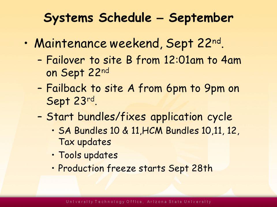 U n I v e r s I t y T e c h n o l o g y O f f I c e, A r I z o n a S t a t e U n I v e r s I t y Systems Schedule – September Maintenance weekend, Sept 22 nd.
