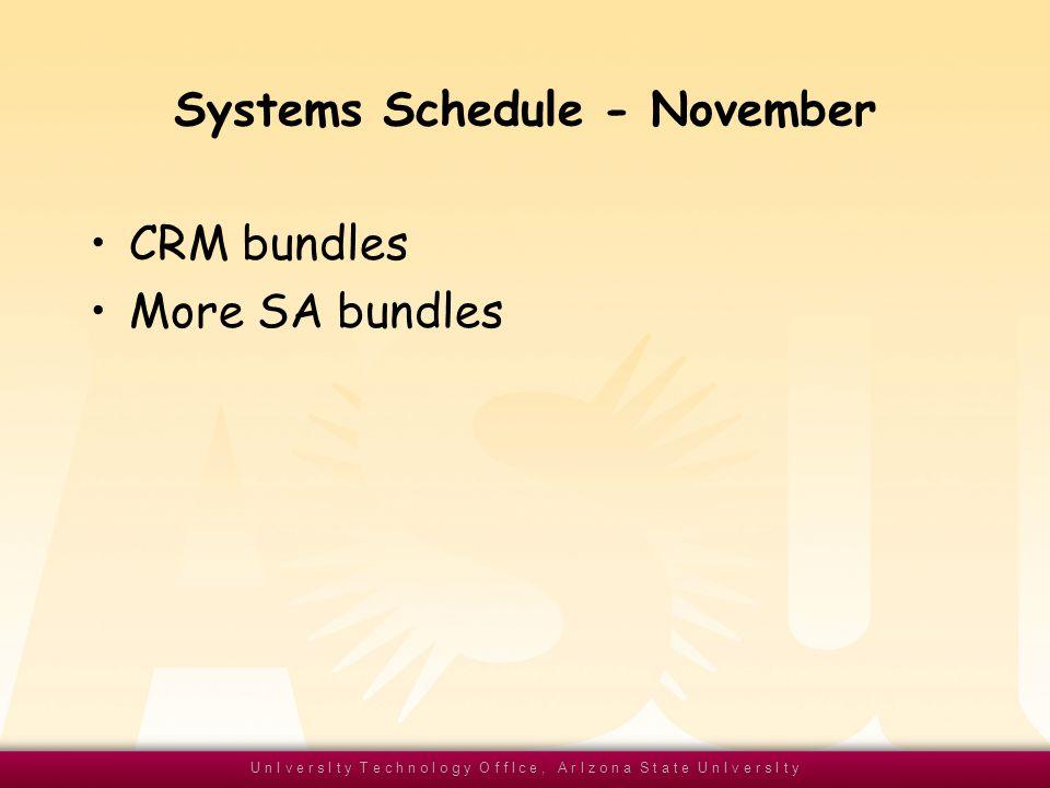 U n I v e r s I t y T e c h n o l o g y O f f I c e, A r I z o n a S t a t e U n I v e r s I t y Systems Schedule - November CRM bundles More SA bundles