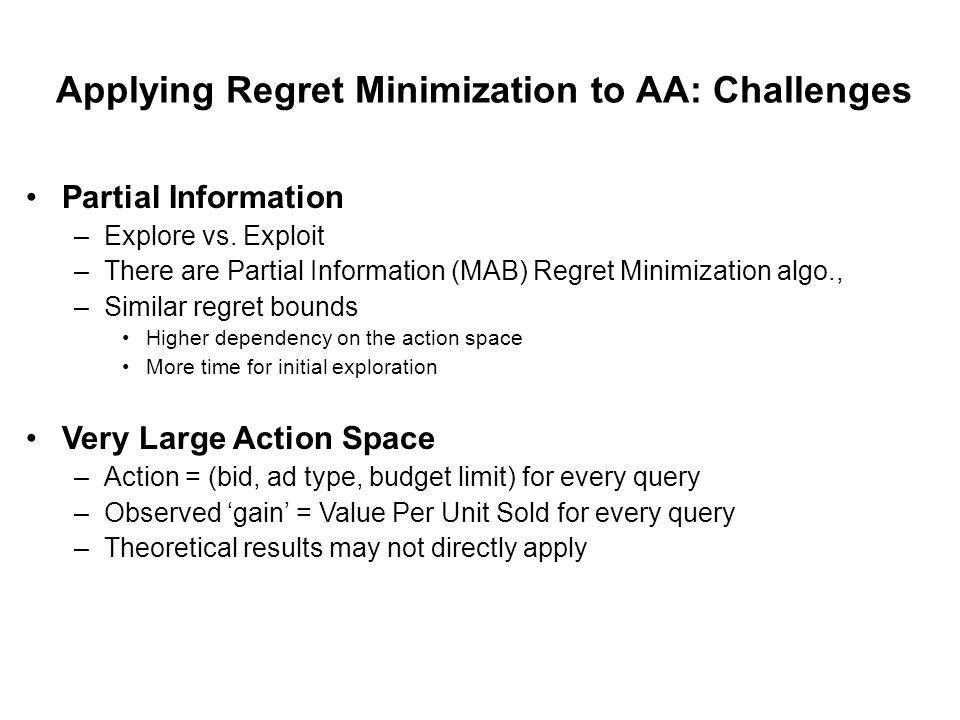 Applying Regret Minimization to AA: Challenges Partial Information –Explore vs.