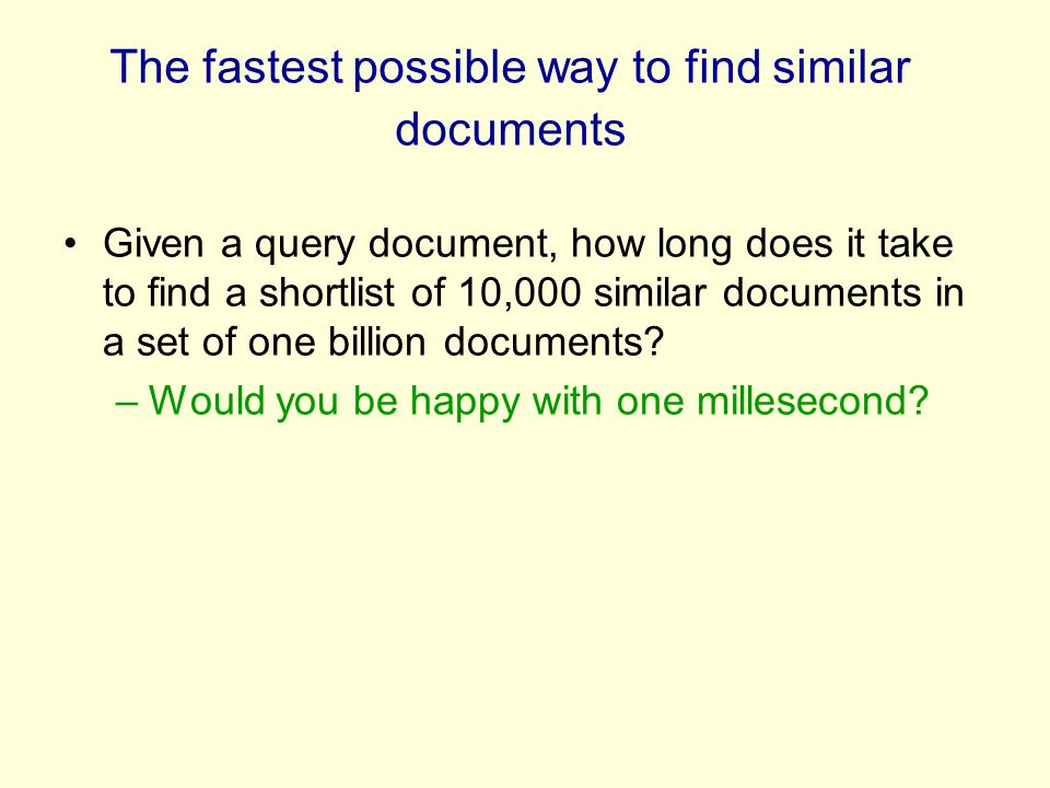 The fastest possible way to find similar documents Given a query document, how long does it take to find a shortlist of 10,000 similar documents in a