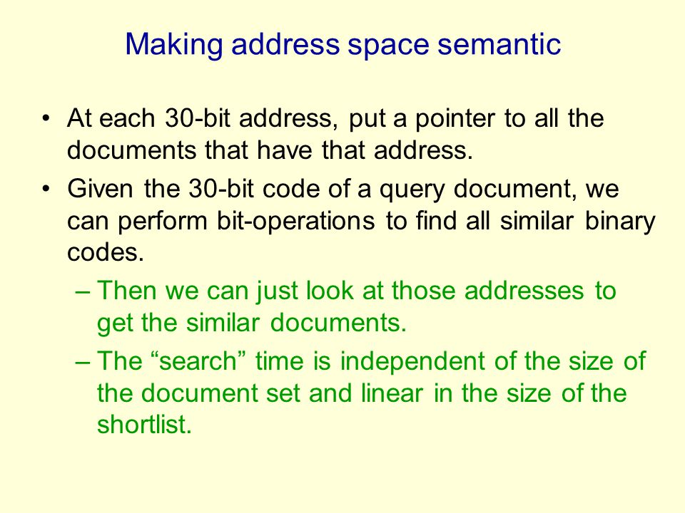Making address space semantic At each 30-bit address, put a pointer to all the documents that have that address. Given the 30-bit code of a query docu