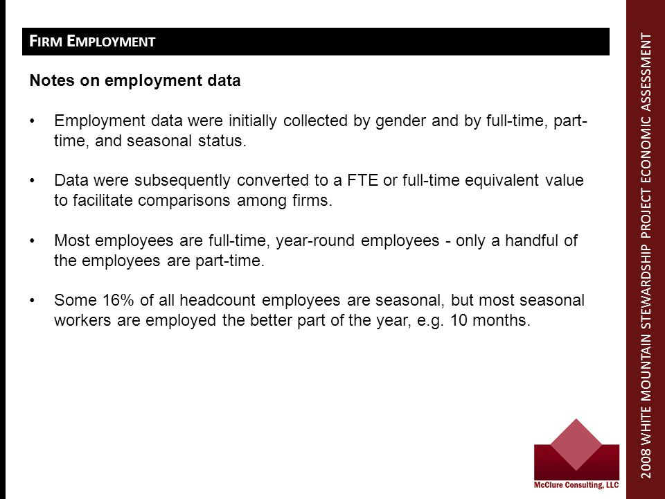 F IRM E MPLOYMENT Notes on employment data Employment data were initially collected by gender and by full-time, part- time, and seasonal status.
