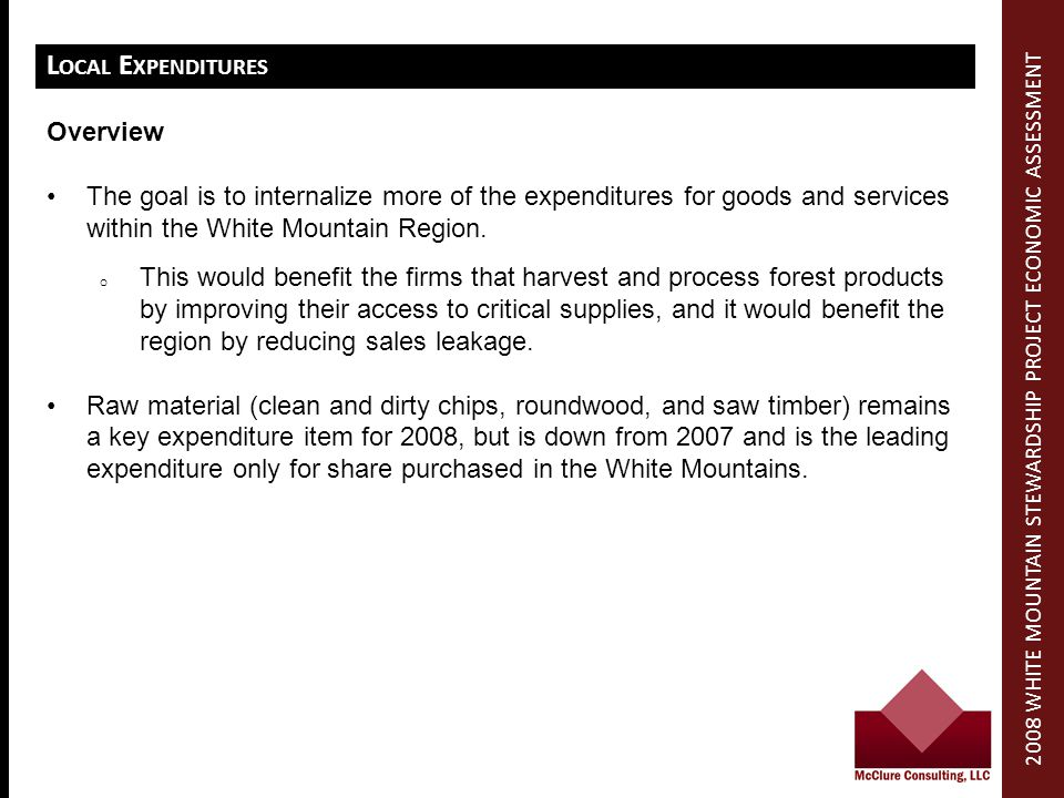 L OCAL E XPENDITURES Overview The goal is to internalize more of the expenditures for goods and services within the White Mountain Region.