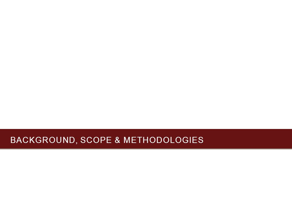 BACKGROUND, SCOPE & METHODOLOGIES