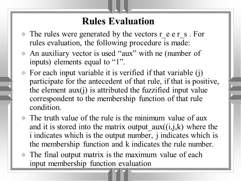 Rules Evaluation u The rules were generated by the vectors r_e e r_s. For rules evaluation, the following procedure is made: u An auxiliary vector is