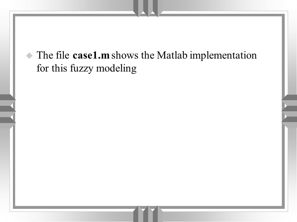 u The file case1.m shows the Matlab implementation for this fuzzy modeling
