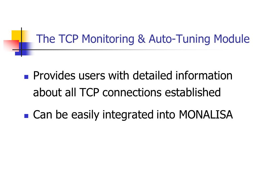 The TCP Monitoring & Auto-Tuning Module Provides users with detailed information about all TCP connections established Can be easily integrated into MONALISA