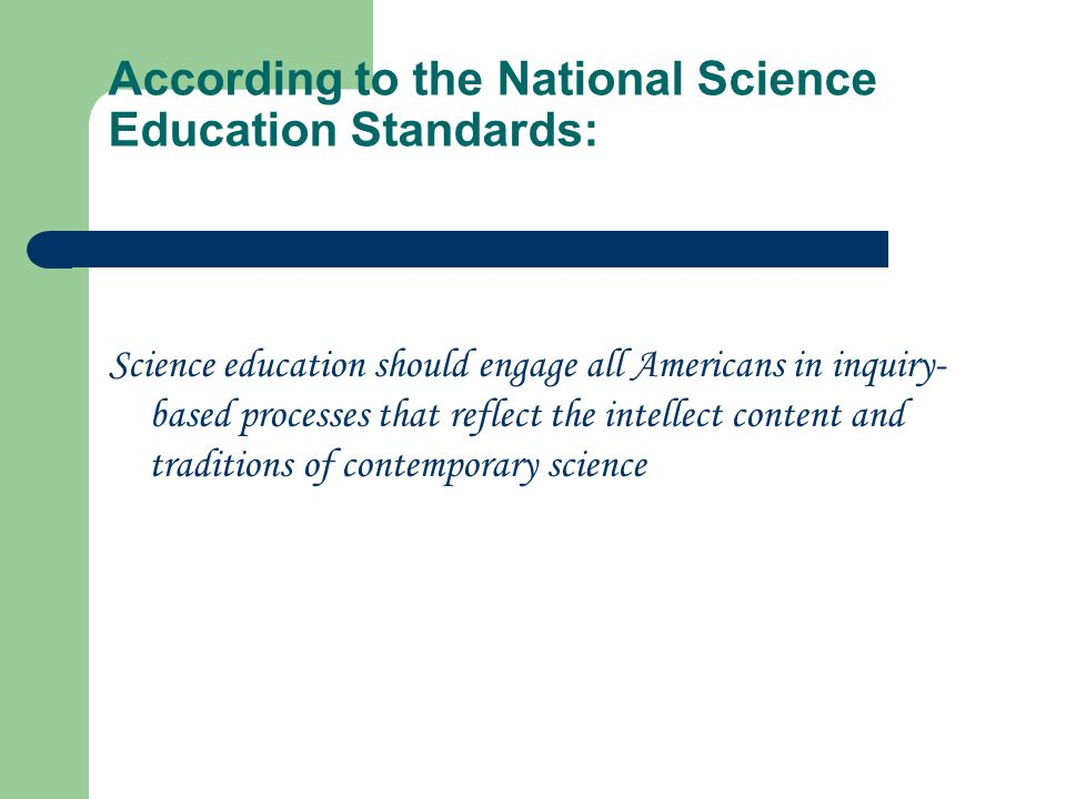 According to the National Science Education Standards: Science education should engage all Americans in inquiry- based processes that reflect the inte